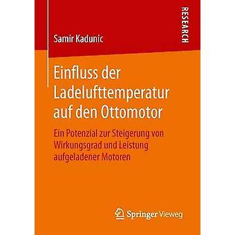 Einfluss der Ladelufttemperatur auf den Ottomotor  Ein Potenzial zur Steigerung von Wirkungsgrad und Leistung aufgeladener Motoren by Kadunic & Samir