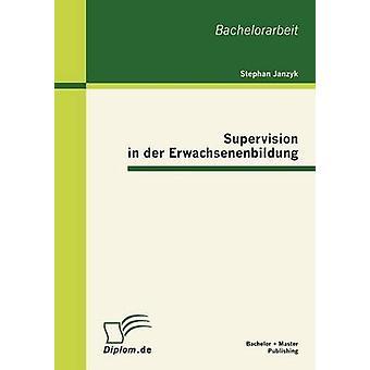 Supervision in der Erwachsenenbildung by Janzyk & Stephan