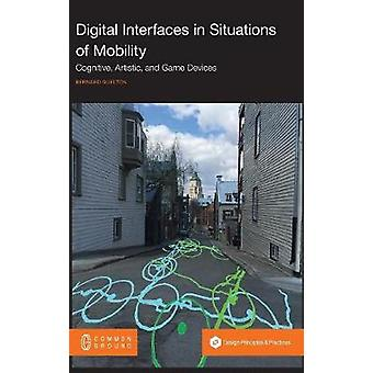 Digital Interfaces in Situations of Mobility Cognitive Artistic and Game Devices by Guelton & Bernard