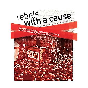 Rebels with a cause - Five centuries of social history collected by th