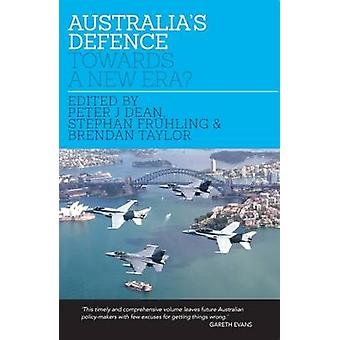 Australia's Defence - Towards a New Era? by Peter J. Dean - Brendan Ta