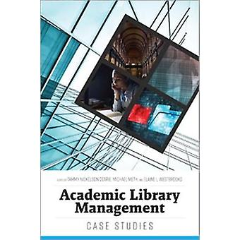 Academic Library Management - Case Studies by Tammy Nickelson Deari -