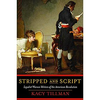Stripped and Script - Loyalist Women Writers of the American Revolutio