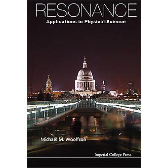 Resonance - Applications in Physical Science by Michael M. Woolfson -