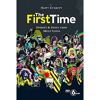 The First Time - Stories & Songs from Music Icons by Matt Everitt
