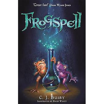 Frogspell by C. J. Busby - David Wyatt - 9781848771390 Book