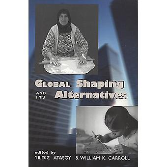 Global Shaping and its Alternatives by Yildiz Atasoy - 9781551930435