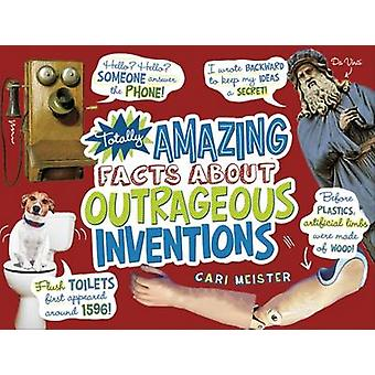 Totally Amazing Facts About Outrageous Inventions by Cari Meister