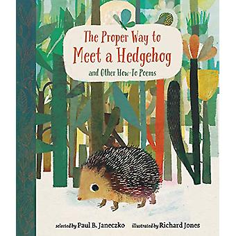 The Proper Way to Meet a Hedgehog and Other How-To Poems by Paul B. J
