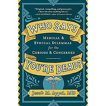 Who Says You're Dead? - Medical & Ethical Dilemmas for the Curious
