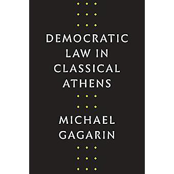 Democratic Law in Classical Athens by Michael Gagarin - 9781477320372