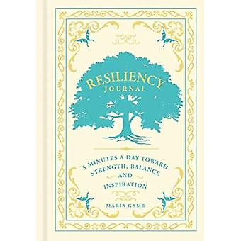 Resiliency Journal  5 Minutes a Day toward Strength Balance and Inspiration by Maria Gamb