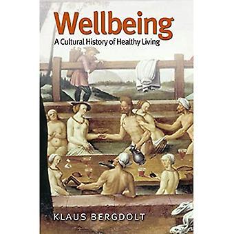 Welzijn: Cultuurgeschiedenis van van gezond leven: een cultuurgeschiedenis van gezond leven