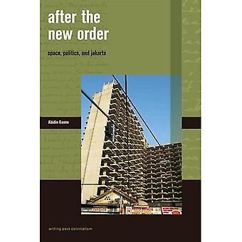 After the New Order: Space, Politics and Jakarta (Writing Past Colonialism)