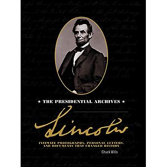 Lincoln  The Presidential Archives  Intimate Photographs Personal Letters and Documents that Changed History by Chuck Wills