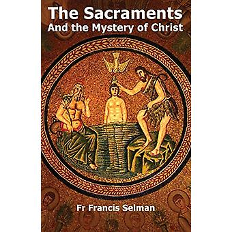 The Sacraments and the Mystery of Christ by Franics Selman - 97808524