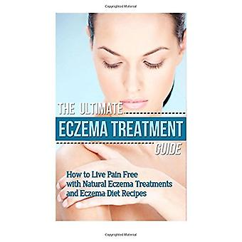 The Ultimate Eczema Treatment Guide - How to Live Pain Free with Natur