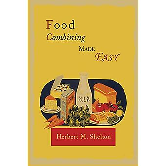 Food Combining Made Easy by Herbert M Shelton - 9781614274537 Book