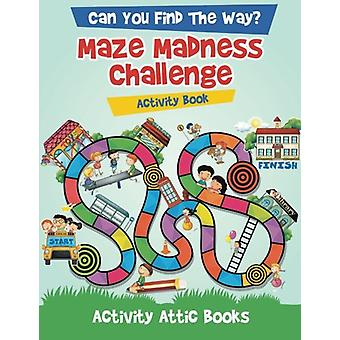 Can You Find the Way? Maze Madness Challenge Activity Book by Activit