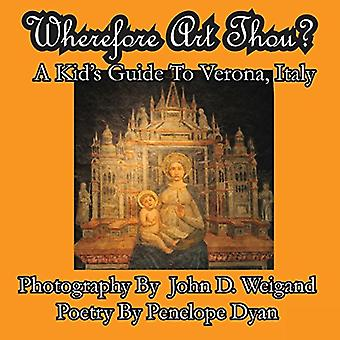 Wherefore Art Thou? a Kid's Guide to Verona - Italy by John Weigand -