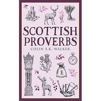Scottish Proverbs by Colin S.K Walker