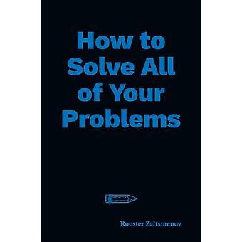 Hoe al uw problemen op te lossen door Rooster Zaltsmenov