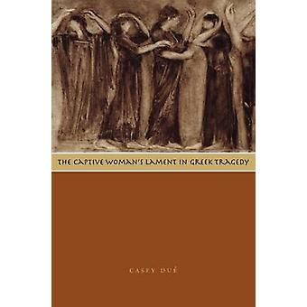 The Captive Womans Lament in Greek Tragedy by Casey Due
