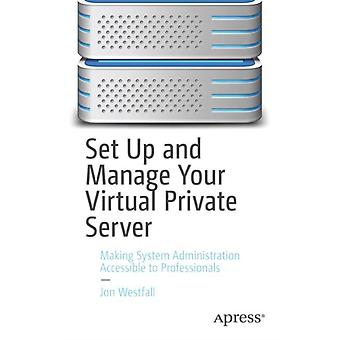 Set Up and Manage Your Virtual Private Server by Jon Westfall