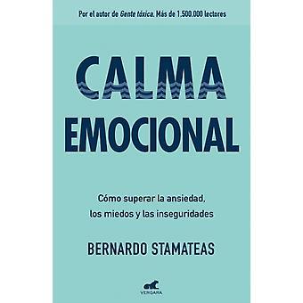 Calma emocional Como superar la ansiedad los miedos y las inseguridades Inre fred. Hur man övervinner ångesträdsla och osäkerhet av Bernardo Stamateas