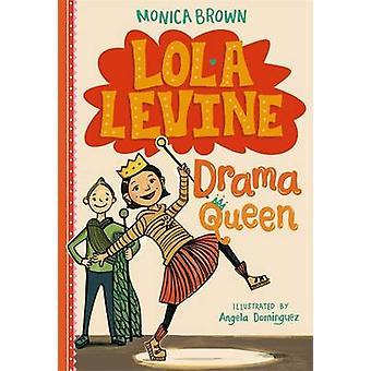 Lola Levine - Regina del dramma di Monica Brown - Angela Dominguez - 9780316