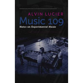 Music 109 - Notes on Experimental Music by Alvin Lucier - Robert Ashle