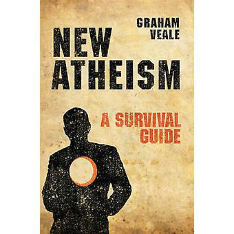 New Atheism - A Survival Guide by Graham Veale - 9781781913161 Book