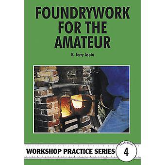 Foundrywork for the Amateur by B. Terry Aspin - 9781854861689 Book