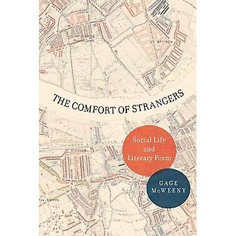 The Comfort of Strangers - Social Life and Literary Form by The Comfor