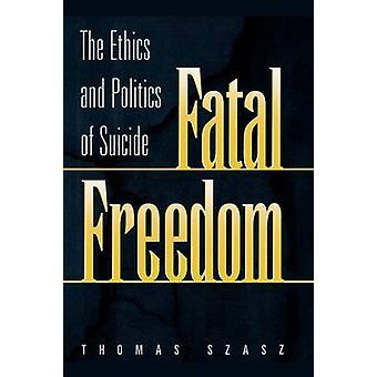 Tödliche Freiheit der Ethik und Politik des Selbstmords von Stephen & Thomas Szasz