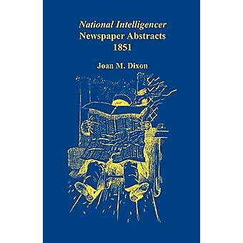 National Intelligencer Newspaper Abstracts 1851 by Dixon & Joan M.