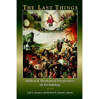 The Last Things Biblical and Theological Perspectives on Eschatology by Braaten & Carl E.