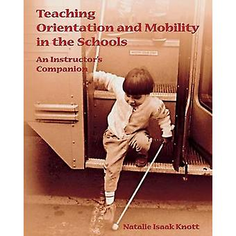 Teaching Orientation and Mobility in the Schools by Knott & Natalie Isaak