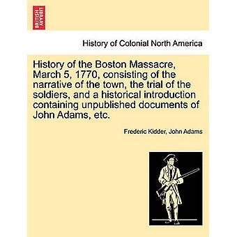 ボストン大虐殺 1770 年 3 月 5 日町の物語で構成される兵士、キダー ・ フレデリック ・ ジョン ・ アダムスなどの未発表の文書を含む歴史的導入の試みの歴史
