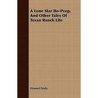 A Lone Star BoPeep and Other Tales of Texan Ranch Life by Seely & Howard