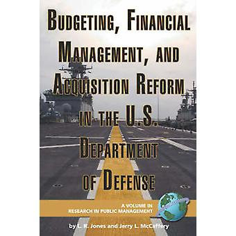 Budgeting Financial Management and Acquisition Reform in the U.S. Department of Defense PB by Jones & Lawrence R.