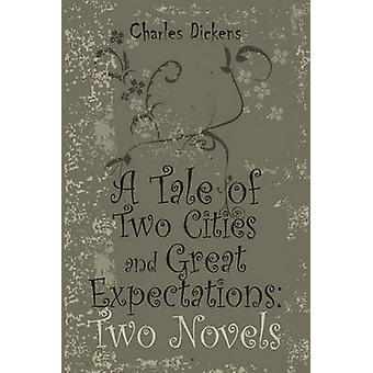 A Tale of Two Cities and Great Expectations Two Novels by Dickens & Charles