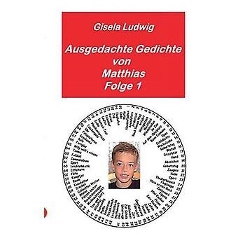 Ausgedachte Gedichte von MatthiasFolge 1 by Ludwig & Gisela