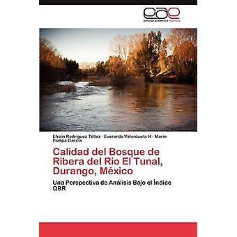 Calidad del Bosque de Ribera del Rio El Tunal Durango Mexico door Rodr Guez T. Llez & Efra N.