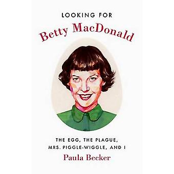 Looking for Betty Macdonald - The Egg - the Plague - Mrs. Piggle-Wiggl