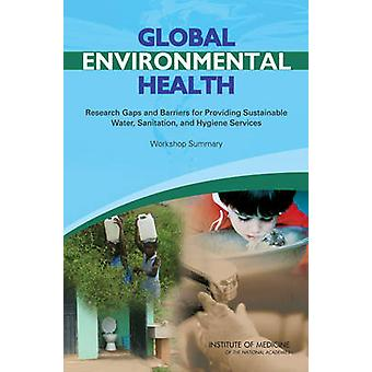 Global Environmental Health - Research Gaps and Barriers for Providing
