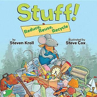 Stuff! - Reduce - Reuse - Recycle by Steven Kroll - Steve Cox - 978076
