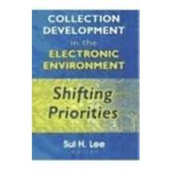 Collection Development in the Electronic Environment - Shifting Priori