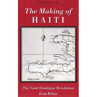 The Making of Haiti - The Saint Domingue Revolution from below by Caro