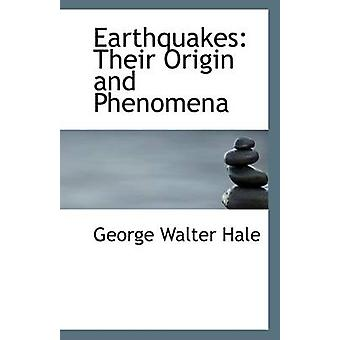 Earthquakes - Their Origin and Phenomena by George Walter Hale - 97811